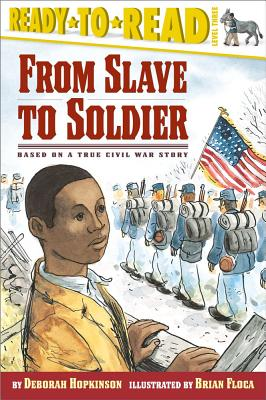 From Slave to Soldier By Hopkinson, Deborah/ Floca, Brian (ILT)