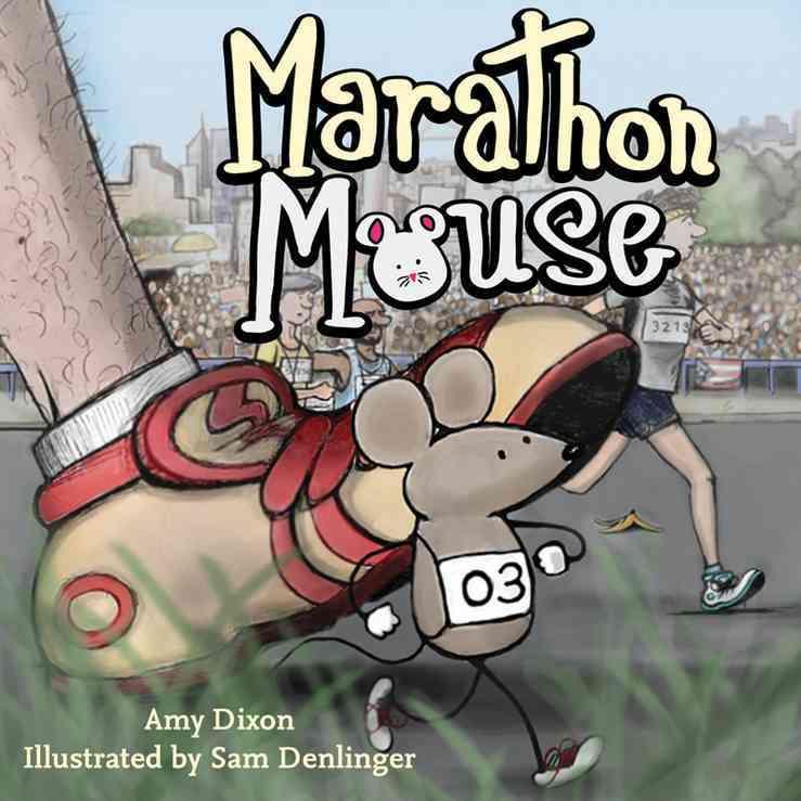 Marathon Mouse By Dixon, Amy/ Denlinger, Sam (ILT)