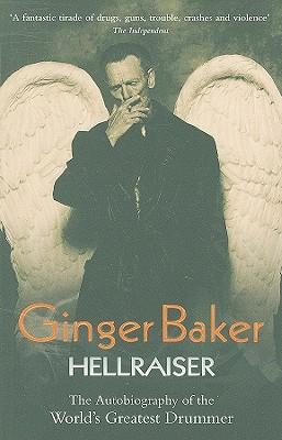Ginger Baker: Hellraiser By Baker, Ginger/ Baker, Ginette